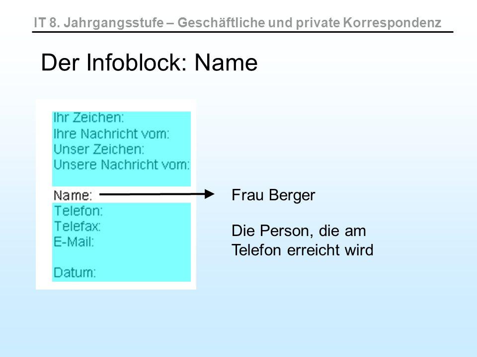 IT 8. Jahrgangsstufe – Geschäftliche und private Korrespondenz Der Infoblock: Name Frau Berger Die Person, die am Telefon erreicht wird