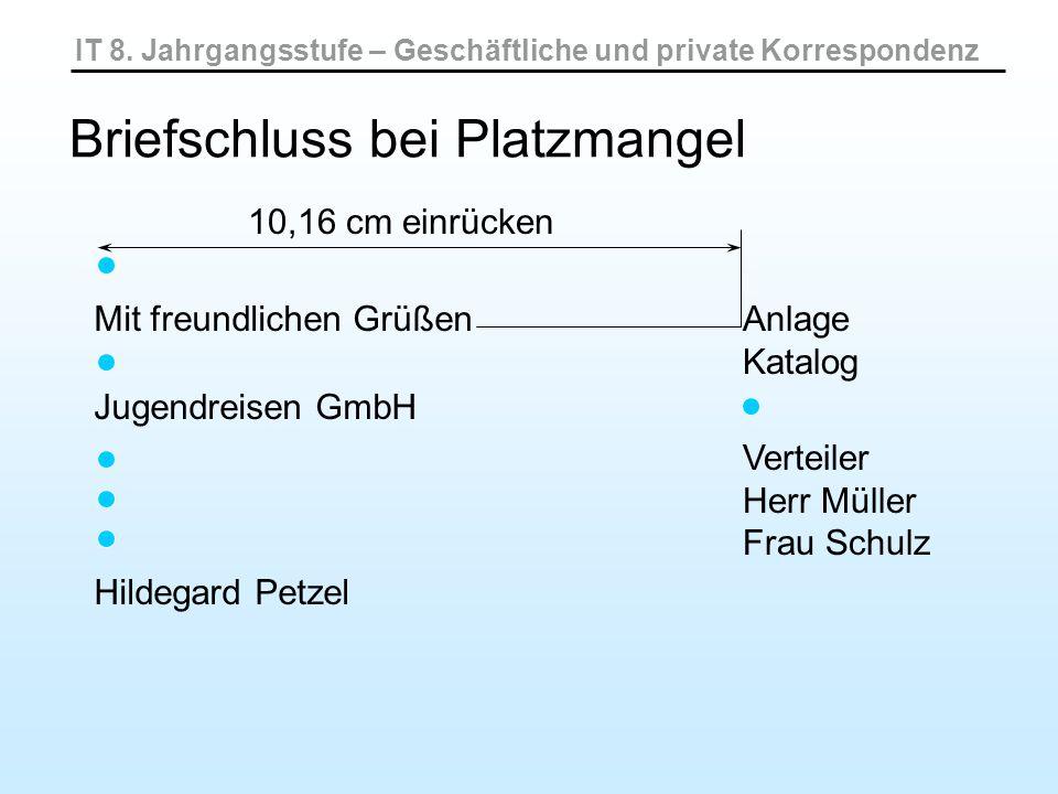 IT 8. Jahrgangsstufe – Geschäftliche und private Korrespondenz Briefschluss bei Platzmangel Mit freundlichen Grüßen Jugendreisen GmbH Hildegard Petzel