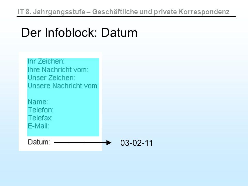 IT 8. Jahrgangsstufe – Geschäftliche und private Korrespondenz Der Infoblock: Datum 03-02-11