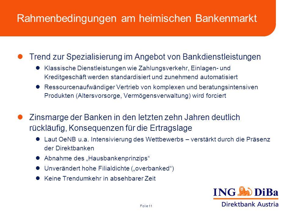 Folie 11 Rahmenbedingungen am heimischen Bankenmarkt Trend zur Spezialisierung im Angebot von Bankdienstleistungen Klassische Dienstleistungen wie Zah