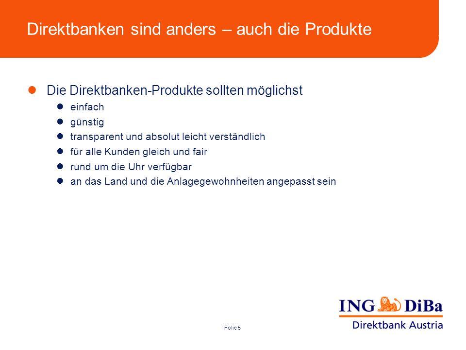 Folie 5 Direktbanken sind anders – auch die Produkte Die Direktbanken-Produkte sollten möglichst einfach günstig transparent und absolut leicht verstä