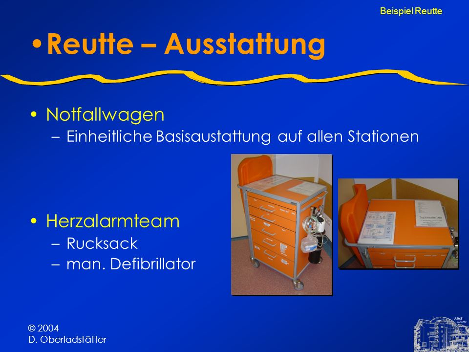 © 2004 D. Oberladstätter Reutte – Ausstattung Notfallwagen –Einheitliche Basisaustattung auf allen Stationen Herzalarmteam –Rucksack –man. Defibrillat