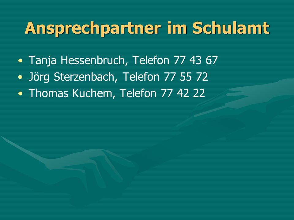 Ansprechpartner im Schulamt Tanja Hessenbruch, Telefon 77 43 67 Jörg Sterzenbach, Telefon 77 55 72 Thomas Kuchem, Telefon 77 42 22