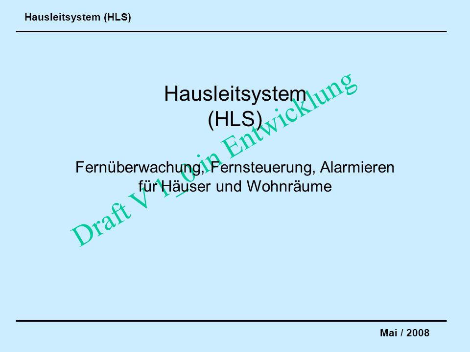 Hausleitsystem (HLS) Mai / 2008 Draft V 1_0 in Entwicklung Infrarot- Bewegungssensoren Temperatur- und Feuchtigkeitssensoren RauchmelderGas und CO Sensoren PC AnbindungFernbedienung Funk-Schaltsteckdosen Funk-Dimmer Telefonfernsteuerung