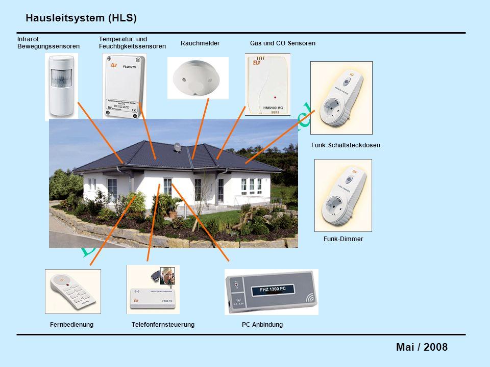 Hausleitsystem (HLS) Mai / 2008 Draft V 1_0 in Entwicklung Infrarot- Bewegungssensoren Temperatur- und Feuchtigkeitssensoren RauchmelderGas und CO Sen