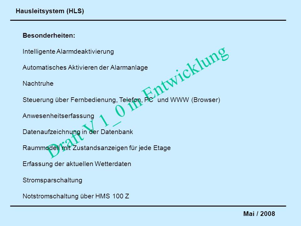 Hausleitsystem (HLS) Mai / 2008 Draft V 1_0 in Entwicklung Besonderheiten: Intelligente Alarmdeaktivierung Automatisches Aktivieren der Alarmanlage Na