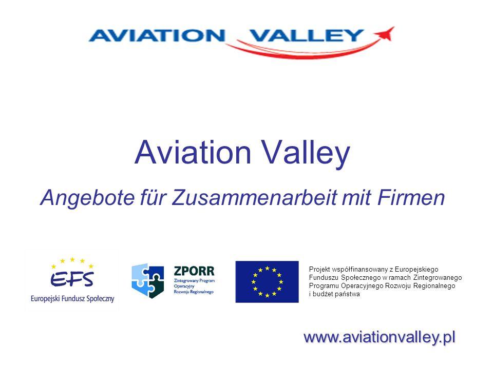 Aviation Valley Angebote für Zusammenarbeit mit Firmen www.aviationvalley.pl Projekt współfinansowany z Europejskiego Funduszu Społecznego w ramach Zintegrowanego Programu Operacyjnego Rozwoju Regionalnego i budżet państwa