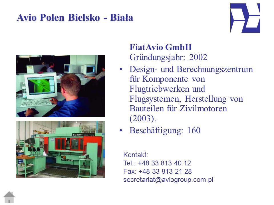 Avio Polen Bielsko - Biała FiatAvio GmbH Gründungsjahr: 2002 Design- und Berechnungszentrum für Komponente von Flugtriebwerken und Flugsystemen, Herstellung von Bauteilen für Zivilmotoren (2003).