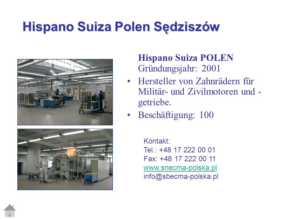 Hispano Suiza Polen Sędziszów Hispano Suiza POLEN Gründungsjahr: 2001 Hersteller von Zahnrädern für Militär- und Zivilmotoren und - getriebe.