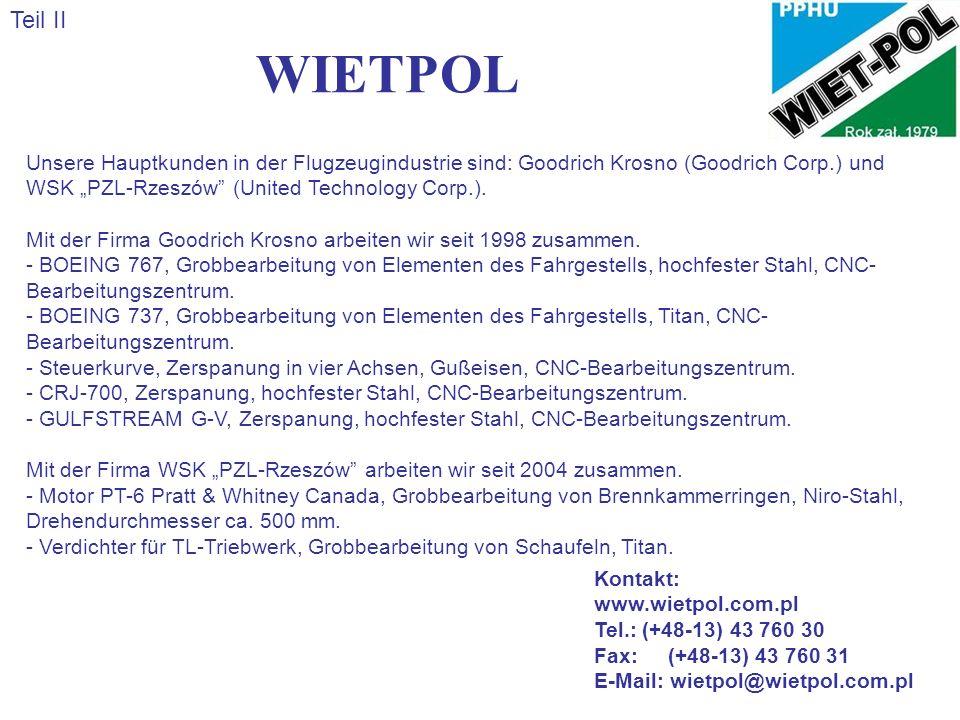 WIETPOL Teil II Unsere Hauptkunden in der Flugzeugindustrie sind: Goodrich Krosno (Goodrich Corp.) und WSK PZL-Rzeszów (United Technology Corp.).