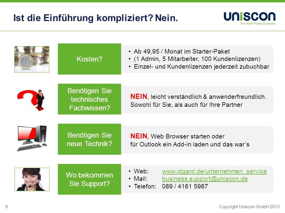 9Copyright Uniscon GmbH 2013 Ist die Einführung kompliziert.