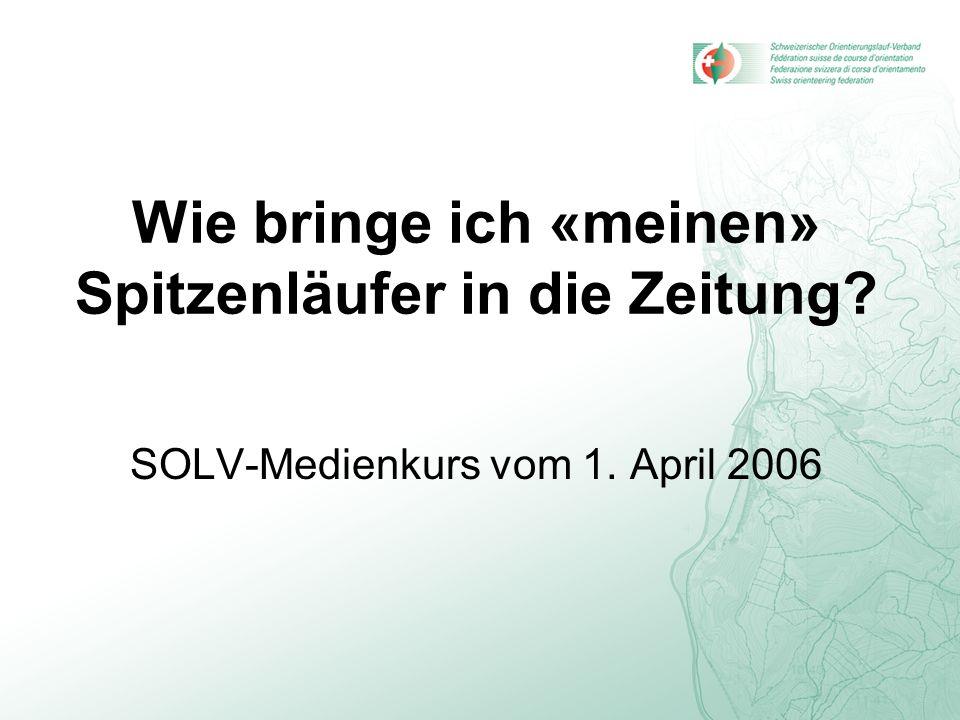 Wie bringe ich «meinen» Spitzenläufer in die Zeitung? SOLV-Medienkurs vom 1. April 2006