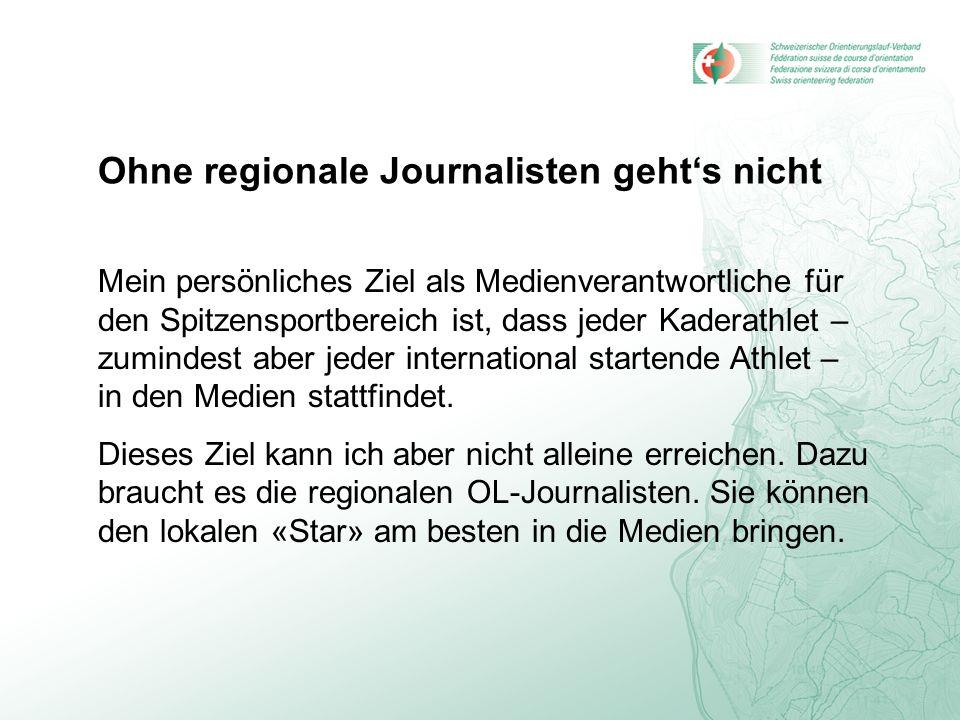 Ohne regionale Journalisten gehts nicht Mein persönliches Ziel als Medienverantwortliche für den Spitzensportbereich ist, dass jeder Kaderathlet – zum