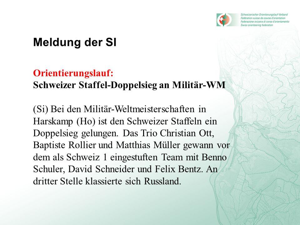 Meldung der SI Orientierungslauf: Schweizer Staffel-Doppelsieg an Militär-WM (Si) Bei den Militär-Weltmeisterschaften in Harskamp (Ho) ist den Schweiz