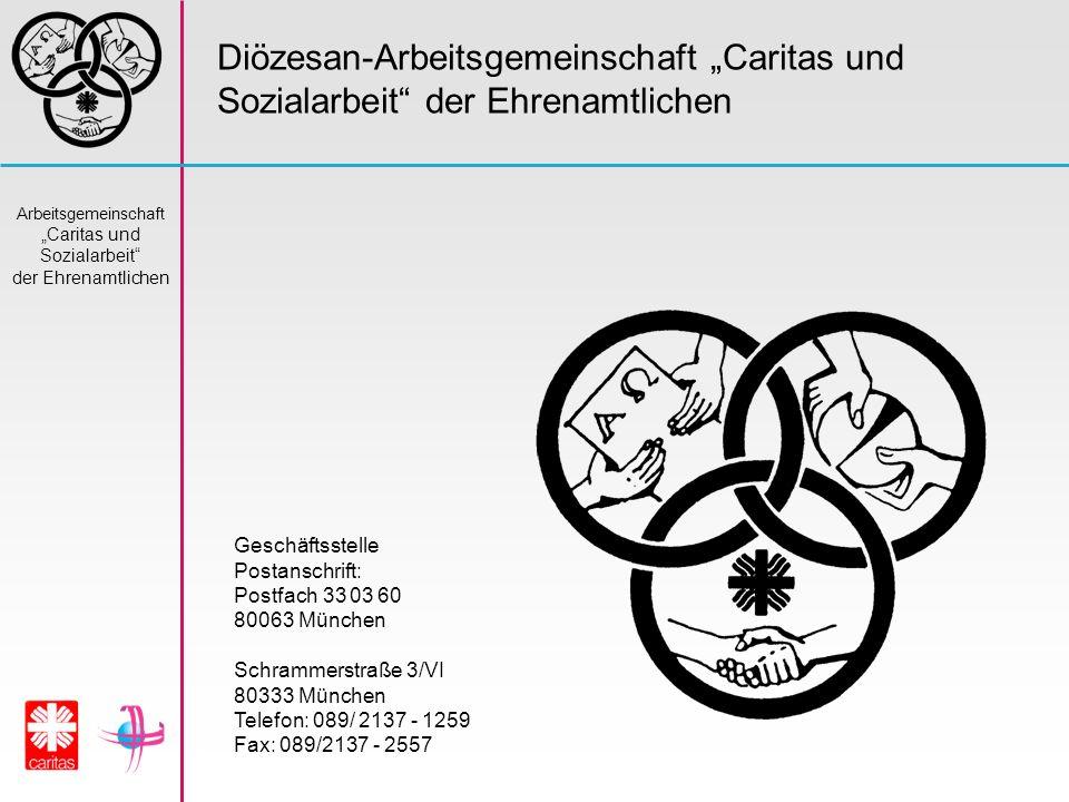 Arbeitsgemeinschaft Caritas und Sozialarbeit der Ehrenamtlichen Diözesan-Arbeitsgemeinschaft Caritas und Sozialarbeit der Ehrenamtlichen Geschäftsstel