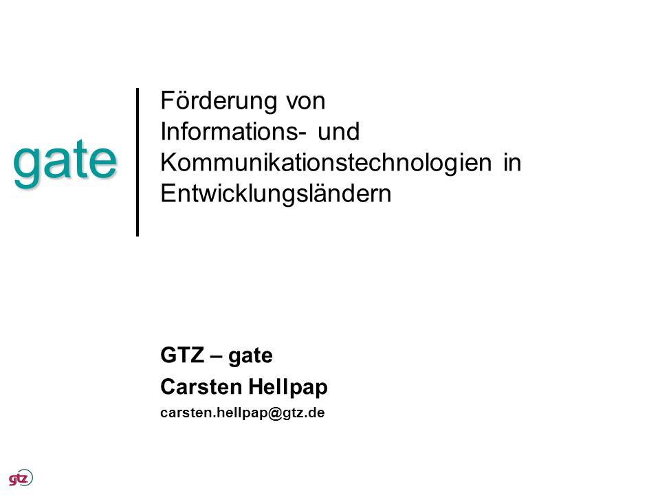 gate Förderung von Informations- und Kommunikationstechnologien in Entwicklungsländern GTZ – gate Carsten Hellpap carsten.hellpap@gtz.de