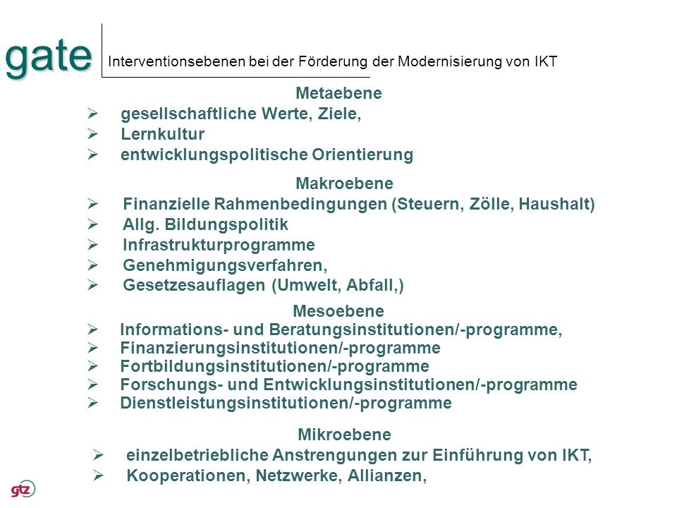 gate Interventionsebenen bei der Förderung der Modernisierung von IKT Makroebene Finanzielle Rahmenbedingungen (Steuern, Zölle, Haushalt) Allg. Bildun