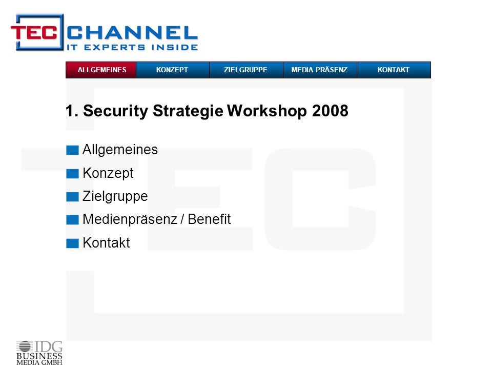1. Security Strategie Workshop 2008 Allgemeines Konzept Zielgruppe Medienpräsenz / Benefit Kontakt ALLGEMEINESKONZEPTZIELGRUPPEMEDIA PRÄSENZKONTAKT