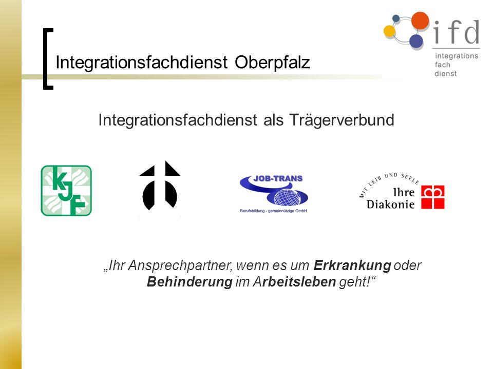 Integrationsfachdienst Oberpfalz Integrationsfachdienst als Trägerverbund Ihr Ansprechpartner, wenn es um Erkrankung oder Behinderung im Arbeitsleben