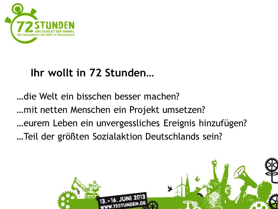 Anmeldungen ab sofort unter www.72stunden.de Nach eurer Anmeldung erhaltet ihr ein Starter-Kit inklusive dem Aktionsheft mit allen Infos rund um die Aktion und vielen Aktionsideen.