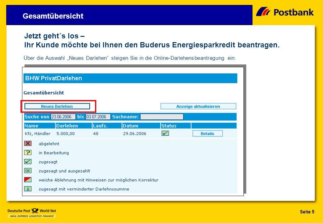 Seite 5 Über die Auswahl Neues Darlehen steigen Sie in die Online-Darlehensbeantragung ein: Jetzt geht´s los – Ihr Kunde möchte bei Ihnen den Buderus Energiesparkredit beantragen.