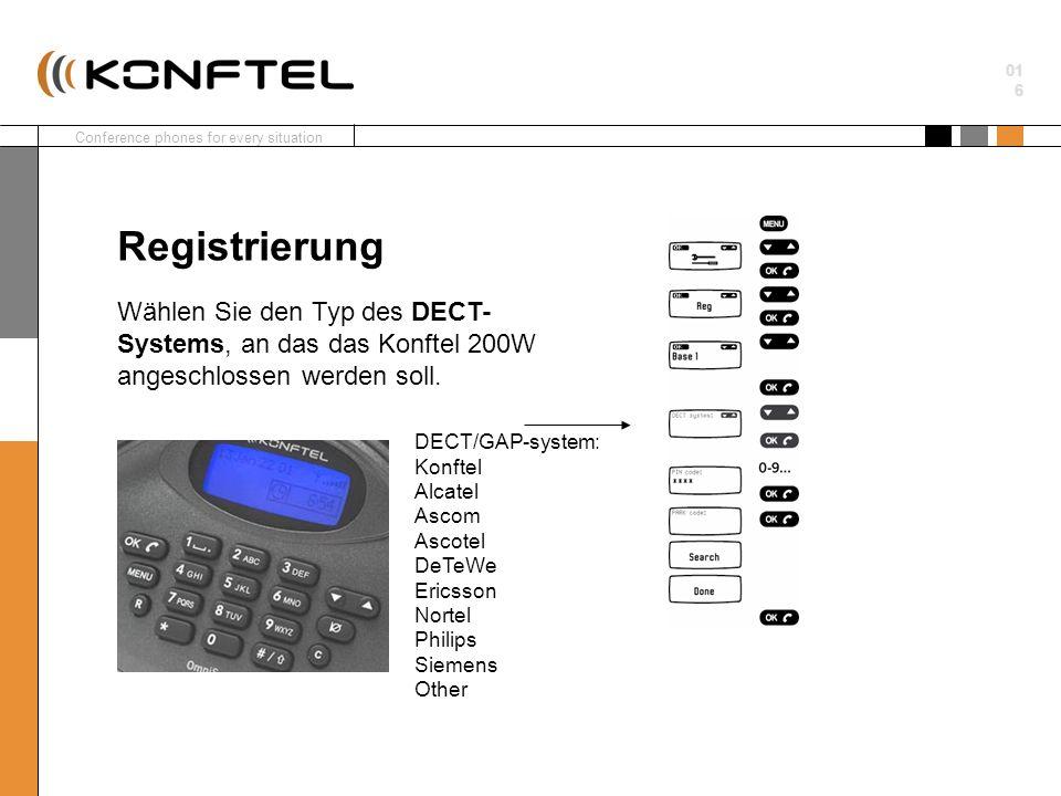 Conference phones for every situation 01 6 Wählen Sie den Typ des DECT- Systems, an das das Konftel 200W angeschlossen werden soll. Registrierung DECT