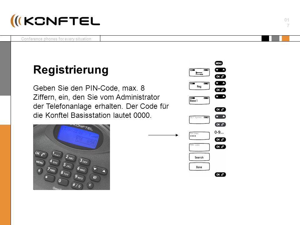 Conference phones for every situation 01 7 Geben Sie den PIN-Code, max. 8 Ziffern, ein, den Sie vom Administrator der Telefonanlage erhalten. Der Code