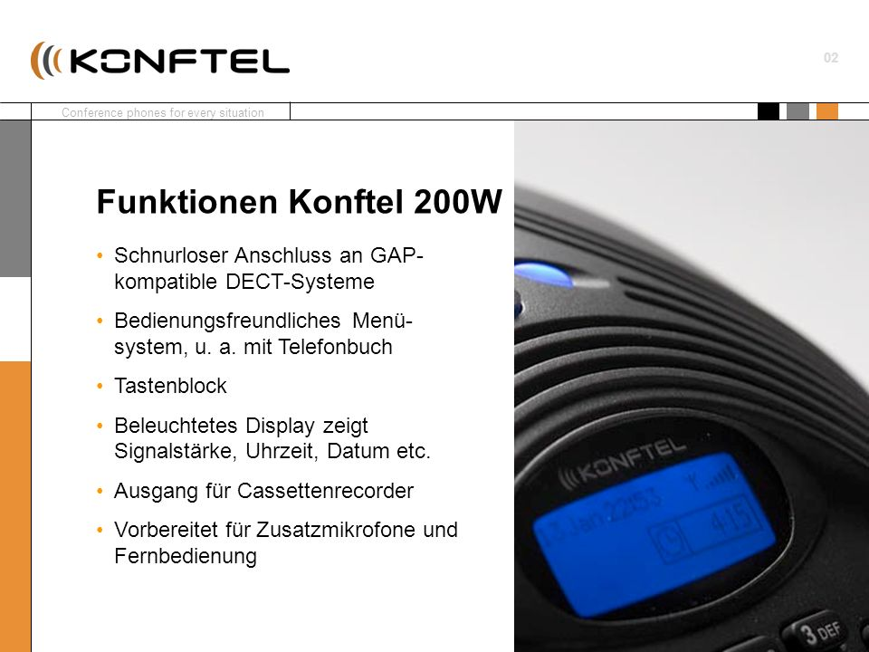 Conference phones for every situation 02 Schnurloser Anschluss an GAP- kompatible DECT-Systeme Bedienungsfreundliches Menü- system, u. a. mit Telefonb
