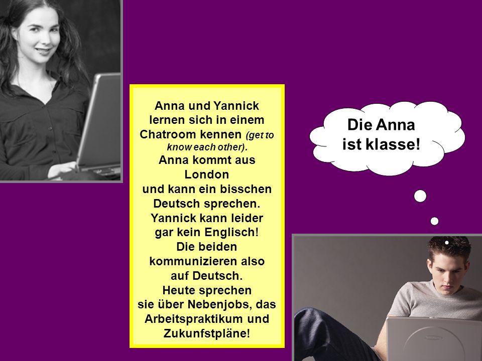 Anna und Yannick lernen sich in einem Chatroom kennen (get to know each other). Anna kommt aus London und kann ein bisschen Deutsch sprechen. Yannick