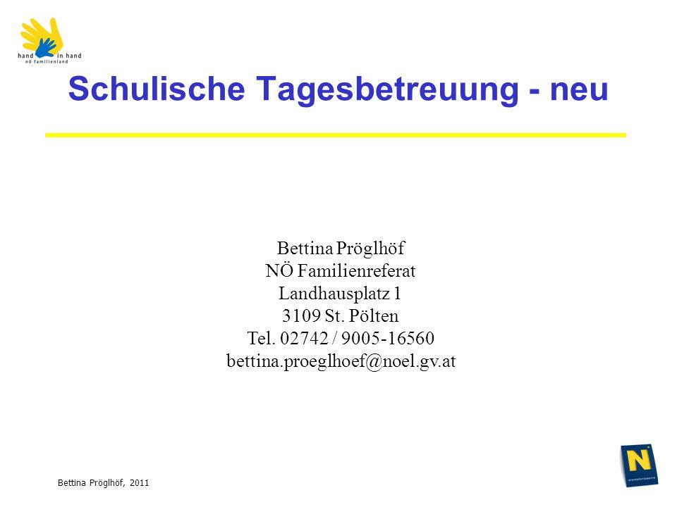 Bettina Pröglhöf, 2011 Schulische Tagesbetreuung - neu Bettina Pröglhöf NÖ Familienreferat Landhausplatz 1 3109 St.