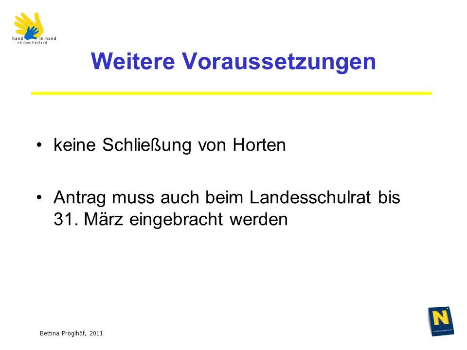 Bettina Pröglhöf, 2011 Weitere Voraussetzungen keine Schließung von Horten Antrag muss auch beim Landesschulrat bis 31.
