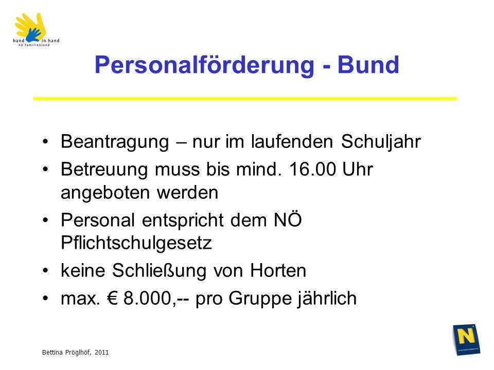 Bettina Pröglhöf, 2011 Personalförderung - Bund Beantragung – nur im laufenden Schuljahr Betreuung muss bis mind.