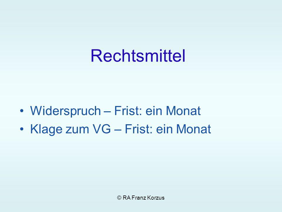© RA Franz Korzus Rechtsmittel Widerspruch – Frist: ein Monat Klage zum VG – Frist: ein Monat