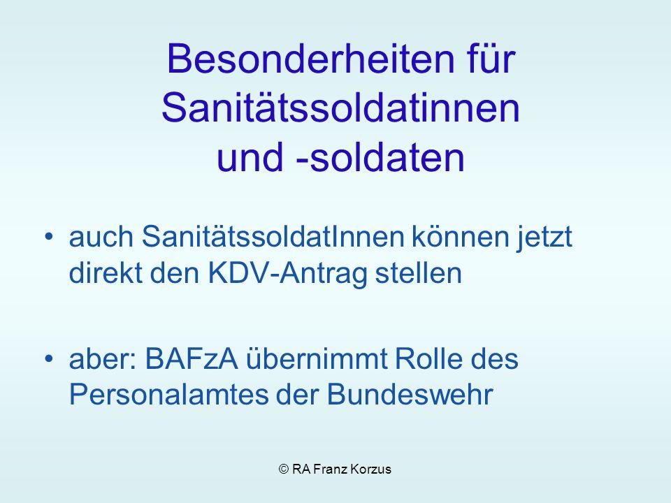 © RA Franz Korzus Besonderheiten für Sanitätssoldatinnen und -soldaten auch SanitätssoldatInnen können jetzt direkt den KDV-Antrag stellen aber: BAFzA