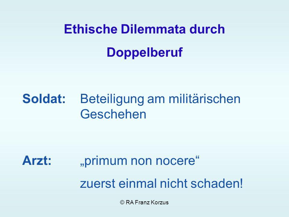 Ethische Dilemmata durch Doppelberuf Soldat: Beteiligung am militärischen Geschehen Arzt: primum non nocere zuerst einmal nicht schaden!