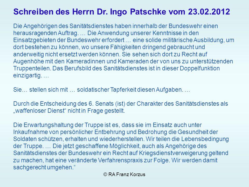© RA Franz Korzus Schreiben des Herrn Dr. Ingo Patschke vom 23.02.2012 Die Angehörigen des Sanitätsdienstes haben innerhalb der Bundeswehr einen herau
