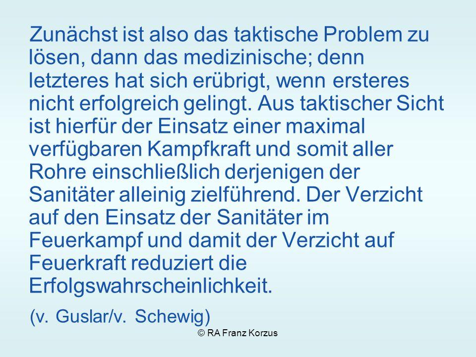 © RA Franz Korzus Zunächst ist also das taktische Problem zu lösen, dann das medizinische; denn letzteres hat sich erübrigt, wenn ersteres nicht erfol