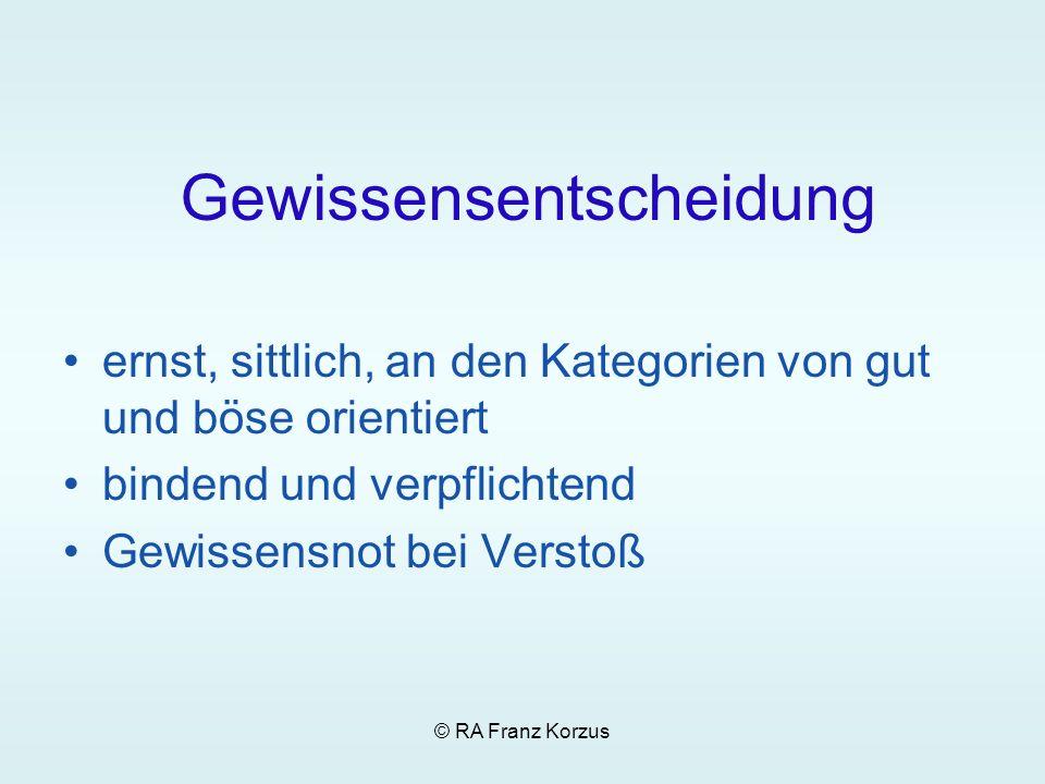 © RA Franz Korzus Gewissensentscheidung ernst, sittlich, an den Kategorien von gut und böse orientiert bindend und verpflichtend Gewissensnot bei Vers