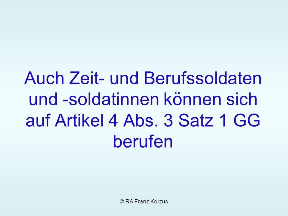 © RA Franz Korzus Auch Zeit- und Berufssoldaten und -soldatinnen können sich auf Artikel 4 Abs. 3 Satz 1 GG berufen