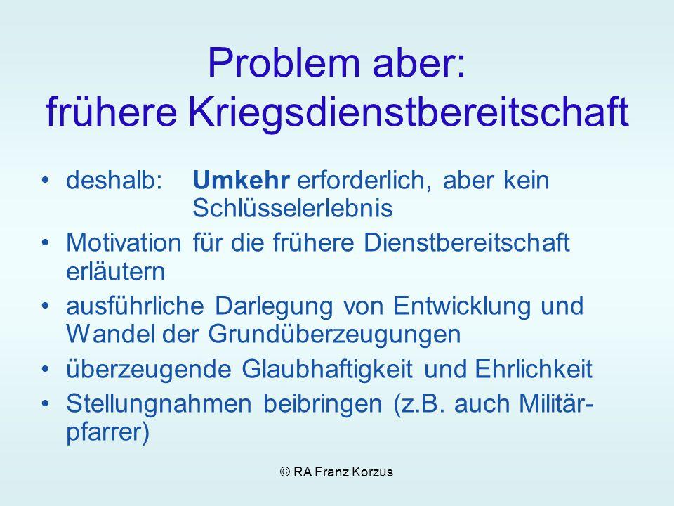 © RA Franz Korzus Problem aber: frühere Kriegsdienstbereitschaft deshalb: Umkehr erforderlich, aber kein Schlüsselerlebnis Motivation für die frühere