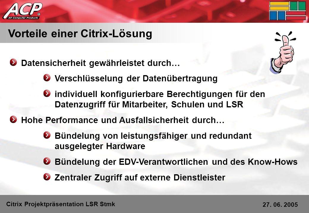 Vorteile einer Citrix-Lösung Citrix Projektpräsentation LSR Stmk 27. 06. 2005 Datensicherheit gewährleistet durch… Verschlüsselung der Datenübertragun