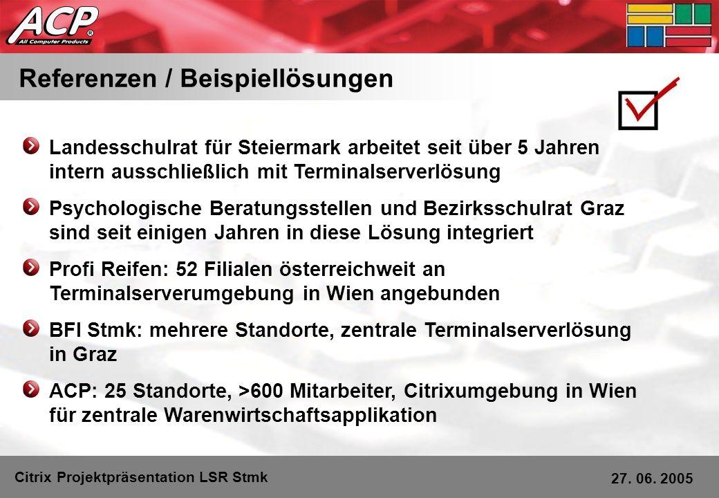 Referenzen / Beispiellösungen Citrix Projektpräsentation LSR Stmk 27. 06. 2005 Landesschulrat für Steiermark arbeitet seit über 5 Jahren intern aussch