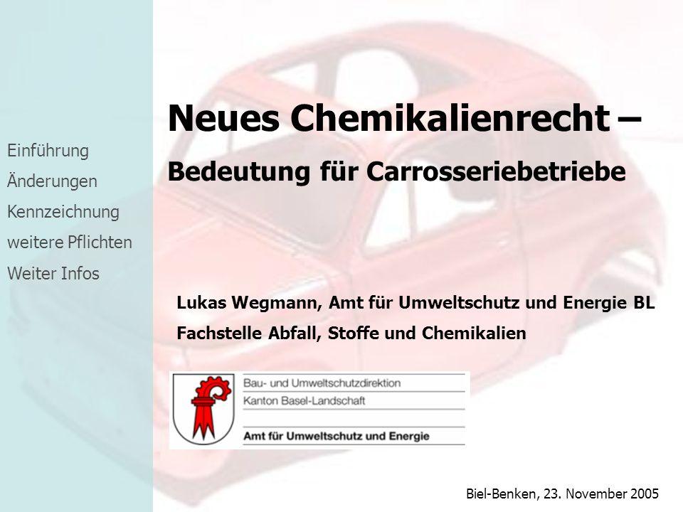 Neues Chemikalienrecht – Bedeutung für Carrosseriebetriebe Lukas Wegmann, Amt für Umweltschutz und Energie BL Fachstelle Abfall, Stoffe und Chemikalie