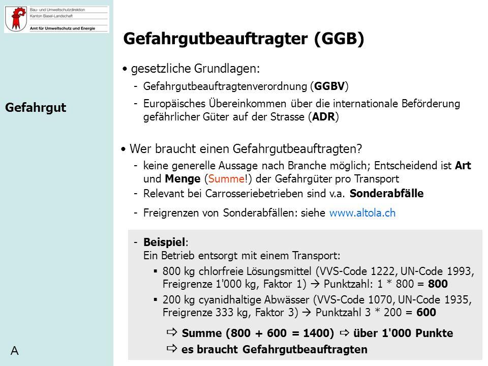 Gefahrgutbeauftragter (GGB) gesetzliche Grundlagen: -Gefahrgutbeauftragtenverordnung (GGBV) -Europäisches Übereinkommen über die internationale Beförd