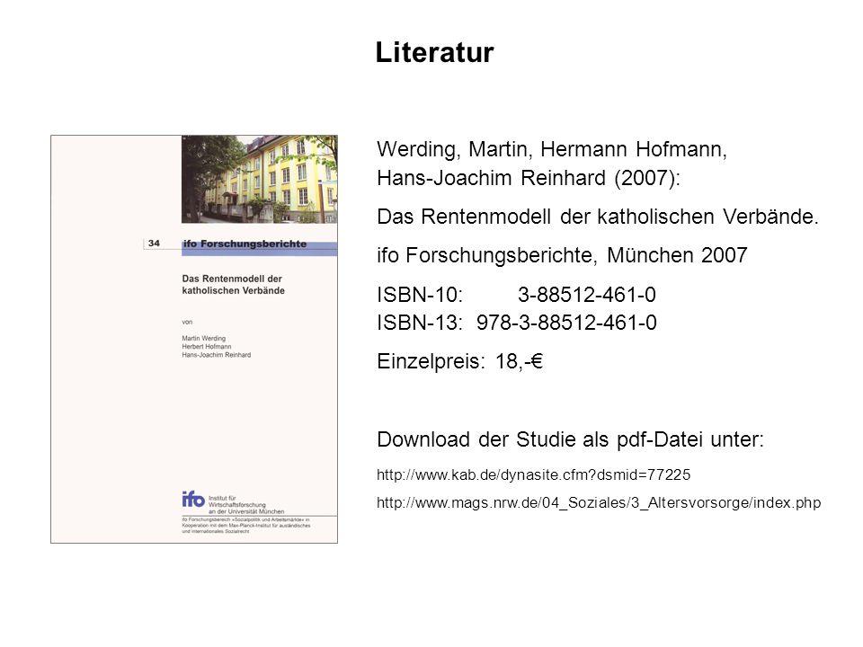Literatur Werding, Martin, Hermann Hofmann, Hans-Joachim Reinhard (2007): Das Rentenmodell der katholischen Verbände. ifo Forschungsberichte, München