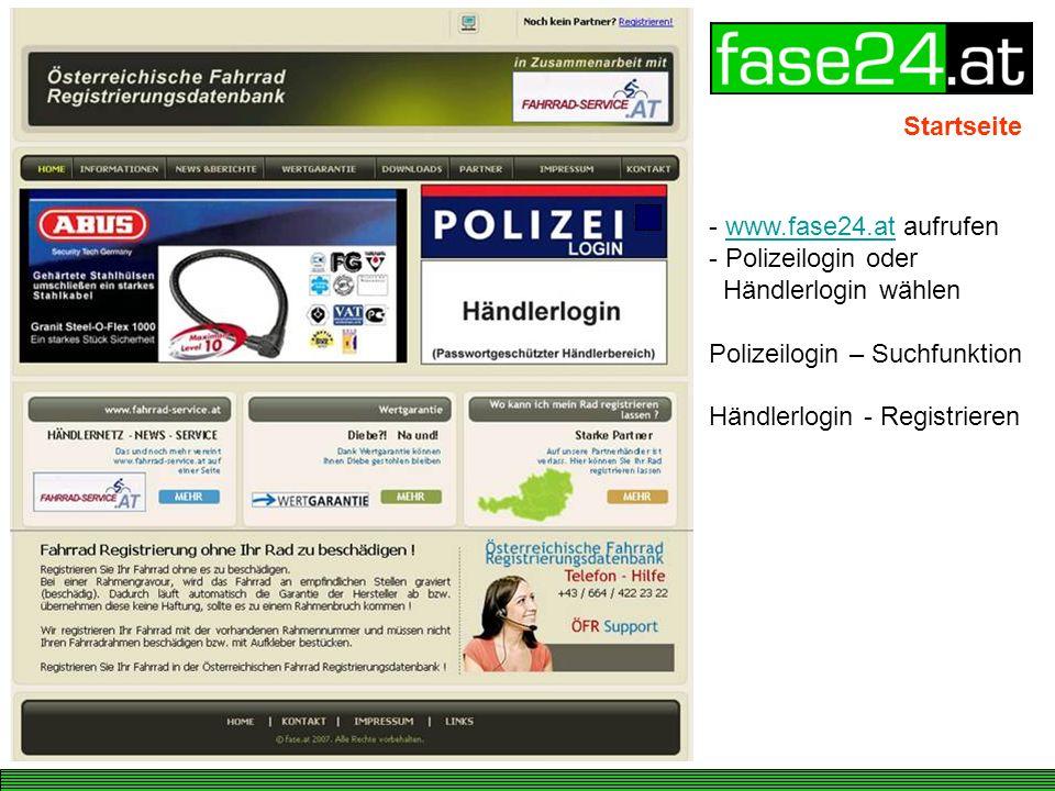 Startseite - www.fase24.at aufrufenwww.fase24.at - Polizeilogin oder Händlerlogin wählen Polizeilogin – Suchfunktion Händlerlogin - Registrieren