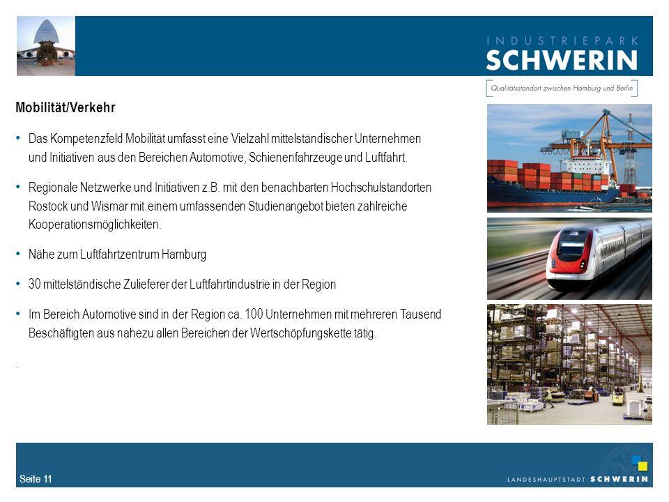 Seite 11 Mobilität/Verkehr Das Kompetenzfeld Mobilität umfasst eine Vielzahl mittelständischer Unternehmen und Initiativen aus den Bereichen Automotive, Schienenfahrzeuge und Luftfahrt.