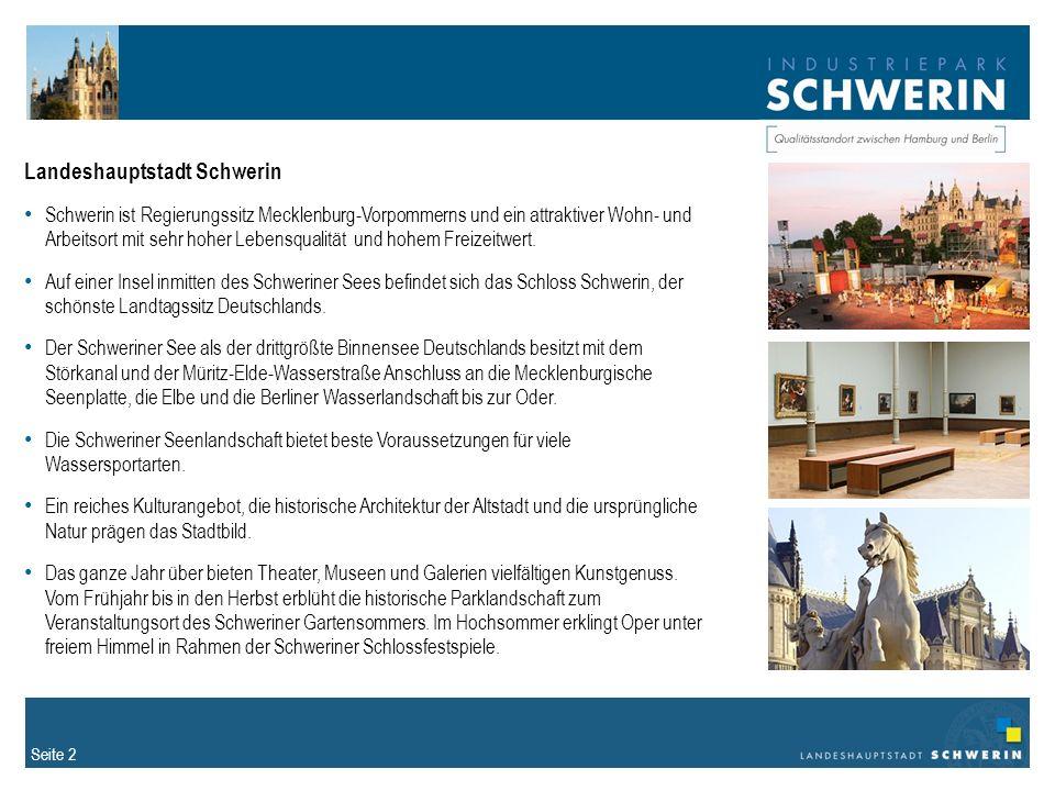 Seite 2 Landeshauptstadt Schwerin Schwerin ist Regierungssitz Mecklenburg-Vorpommerns und ein attraktiver Wohn- und Arbeitsort mit sehr hoher Lebensqualität und hohem Freizeitwert.