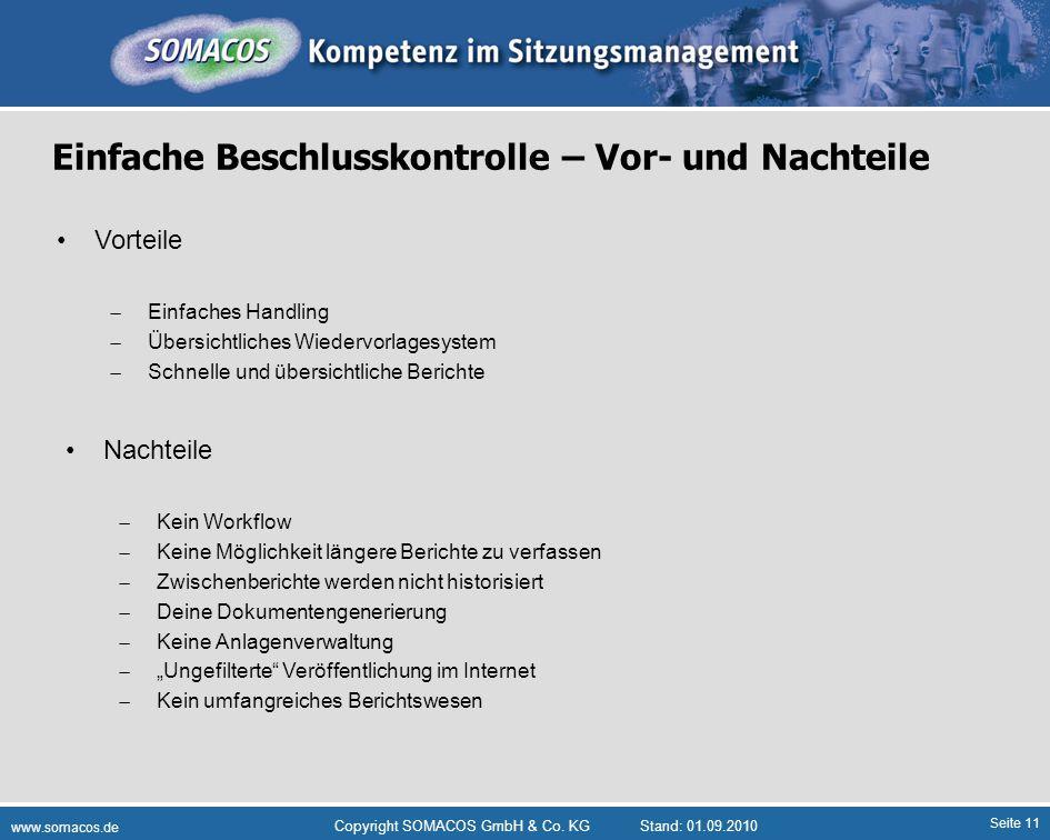 Seite 11 www.somacos.de Copyright SOMACOS GmbH & Co. KGStand: 01.09.2010 Einfache Beschlusskontrolle – Vor- und Nachteile Vorteile Einfaches Handling