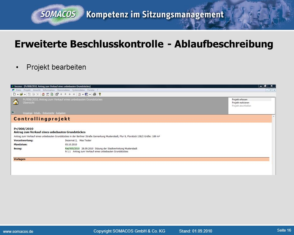 Seite 16 www.somacos.de Copyright SOMACOS GmbH & Co. KGStand: 01.09.2010 Erweiterte Beschlusskontrolle - Ablaufbeschreibung Projekt bearbeiten